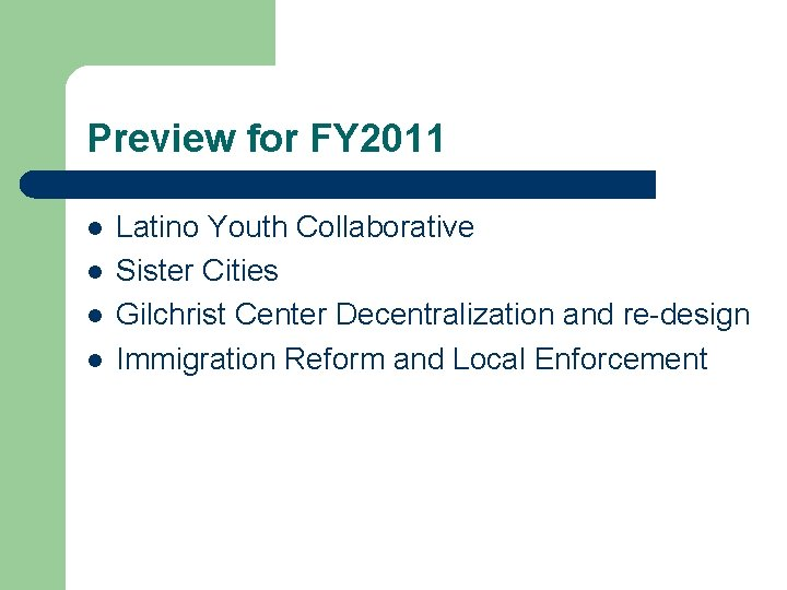 Preview for FY 2011 l l Latino Youth Collaborative Sister Cities Gilchrist Center Decentralization