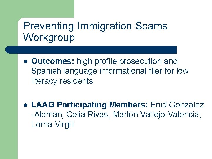 Preventing Immigration Scams Workgroup l Outcomes: high profile prosecution and Spanish language informational flier