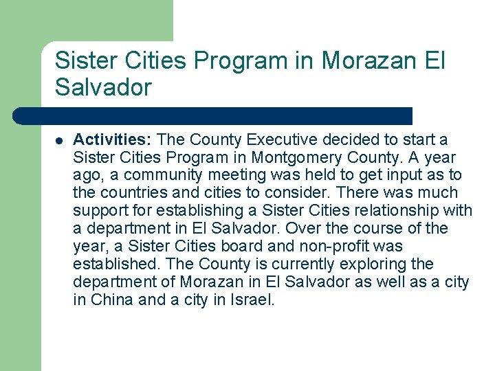 Sister Cities Program in Morazan El Salvador l Activities: The County Executive decided to