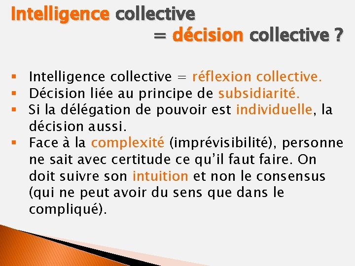 Intelligence collective = décision collective ? § Intelligence collective = réflexion collective. § Décision