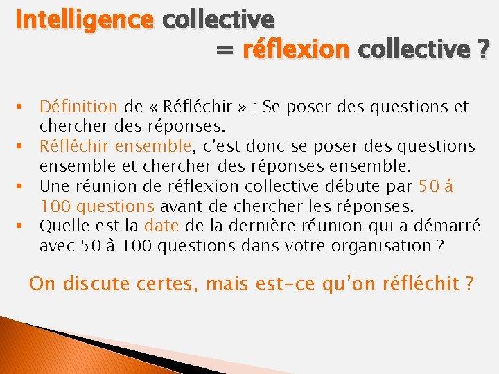 Intelligence collective = réflexion collective ? § Définition de « Réfléchir » : Se