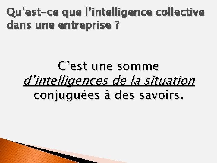 Qu'est-ce que l'intelligence collective dans une entreprise ? C'est une somme d'intelligences de la