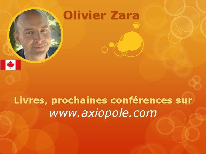 Olivier Zara Livres, prochaines conférences sur www. axiopole. com