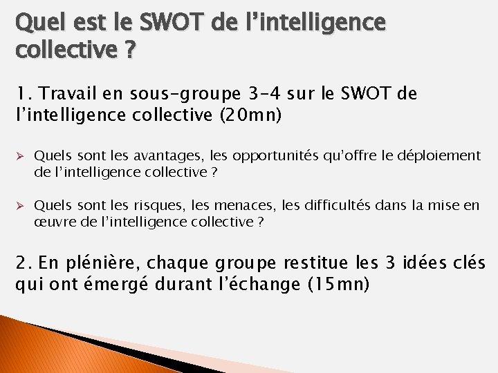 Quel est le SWOT de l'intelligence collective ? 1. Travail en sous-groupe 3 -4