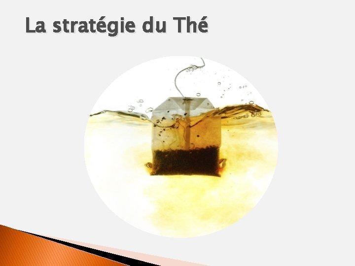 La stratégie du Thé