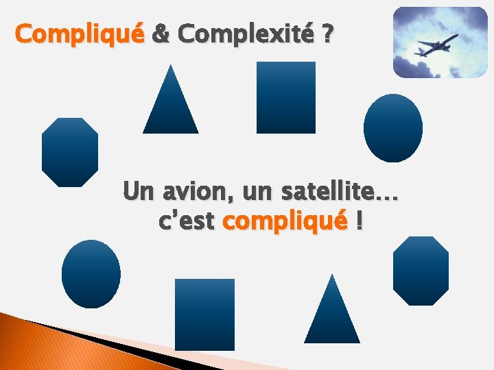 Compliqué & Complexité ? Un avion, un satellite… c'est compliqué !