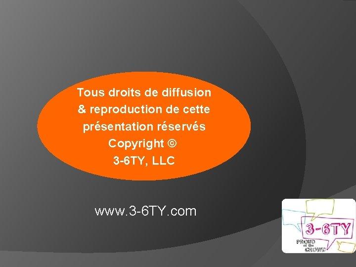 Tous droits de diffusion & reproduction de cette présentation réservés Copyright © 3 -6