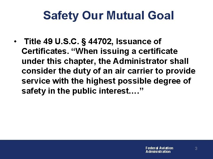 Safety Our Mutual Goal • Title 49 U. S. C. § 44702, Issuance of