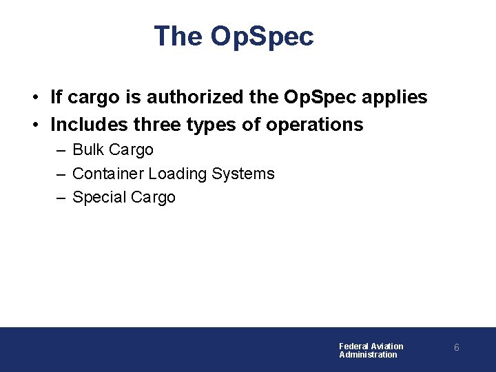 The Op. Spec • If cargo is authorized the Op. Spec applies • Includes