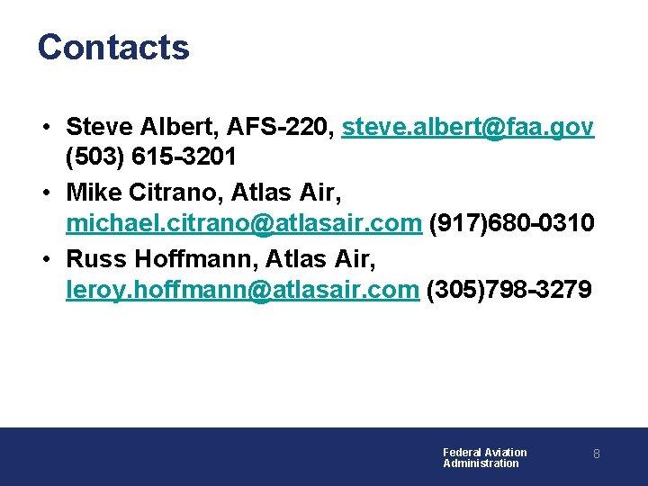 Contacts • Steve Albert, AFS-220, steve. albert@faa. gov (503) 615 -3201 • Mike Citrano,