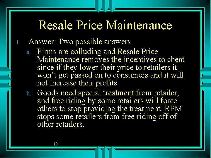 Resale Price Maintenance 1. Answer: Two possible answers a. Firms are colluding and Resale