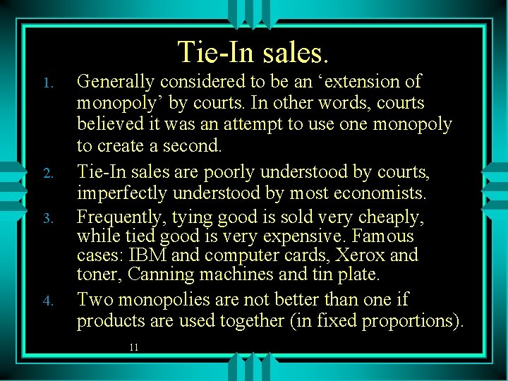 Tie-In sales. 1. 2. 3. 4. Generally considered to be an 'extension of monopoly'