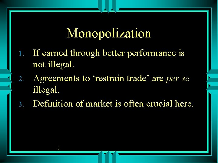 Monopolization 1. 2. 3. If earned through better performance is not illegal. Agreements to