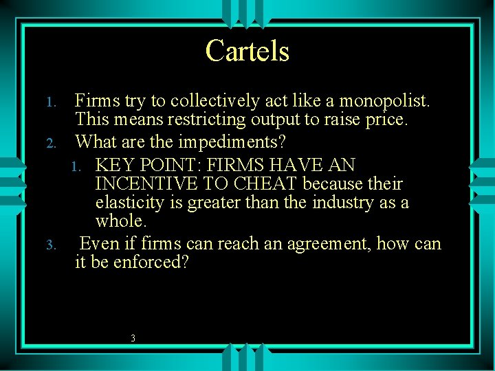 Cartels 1. 2. 3. Firms try to collectively act like a monopolist. This means