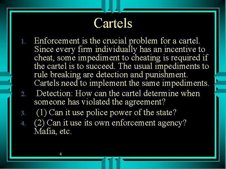 Cartels 1. 2. 3. 4. Enforcement is the crucial problem for a cartel. Since
