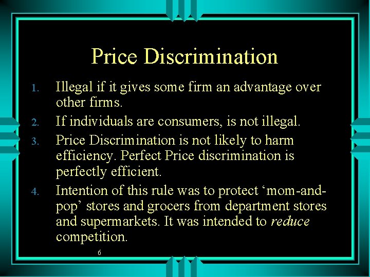 Price Discrimination 1. 2. 3. 4. Illegal if it gives some firm an advantage