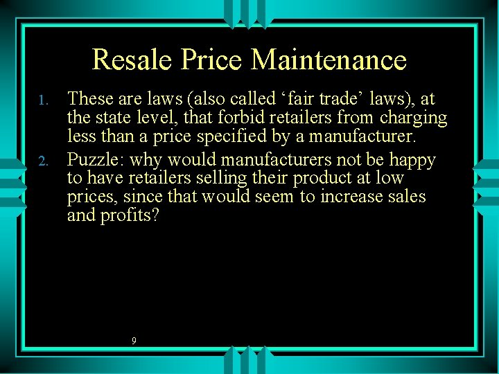 Resale Price Maintenance 1. 2. These are laws (also called 'fair trade' laws), at