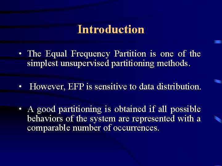 Introduction • The Equal Frequency Partition is one of the simplest unsupervised partitioning methods.