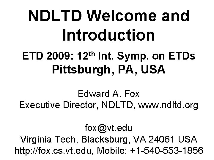 NDLTD Welcome and Introduction ETD 2009: 12 th Int. Symp. on ETDs Pittsburgh, PA,