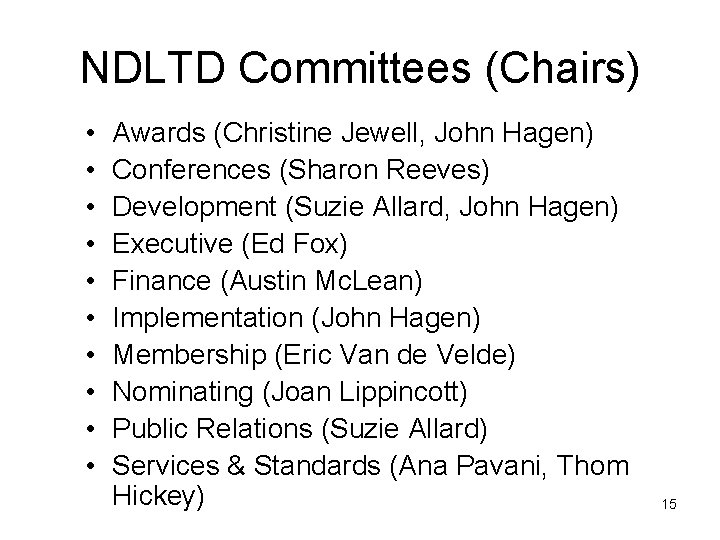 NDLTD Committees (Chairs) • • • Awards (Christine Jewell, John Hagen) Conferences (Sharon Reeves)