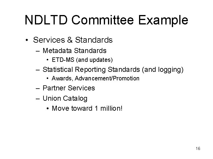 NDLTD Committee Example • Services & Standards – Metadata Standards • ETD-MS (and updates)