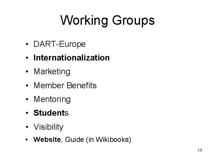 Working Groups • DART-Europe • Internationalization • Marketing • Member Benefits • Mentoring •
