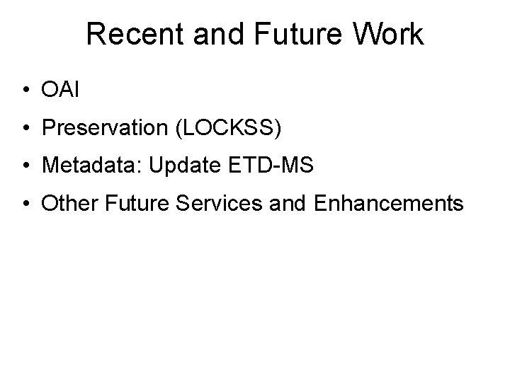 Recent and Future Work • OAI • Preservation (LOCKSS) • Metadata: Update ETD-MS •