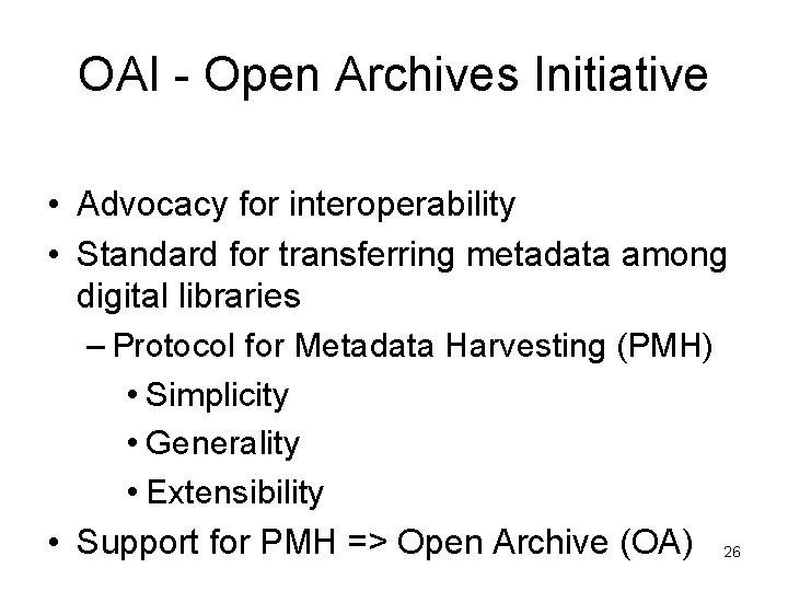 OAI - Open Archives Initiative • Advocacy for interoperability • Standard for transferring metadata