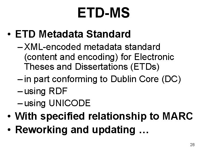 ETD-MS • ETD Metadata Standard – XML-encoded metadata standard (content and encoding) for Electronic