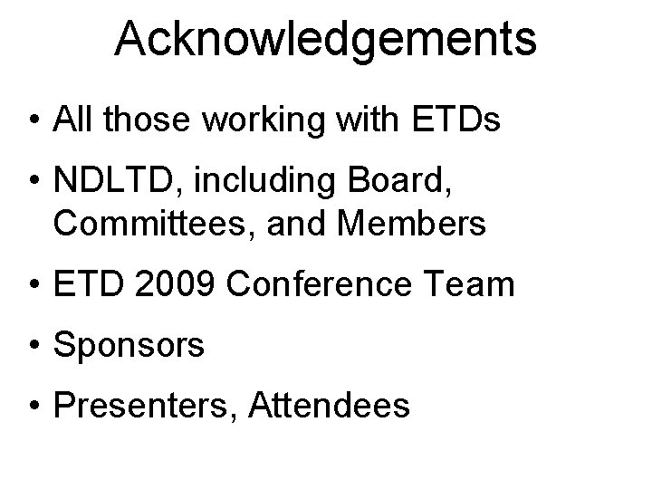 Acknowledgements • All those working with ETDs • NDLTD, including Board, Committees, and Members