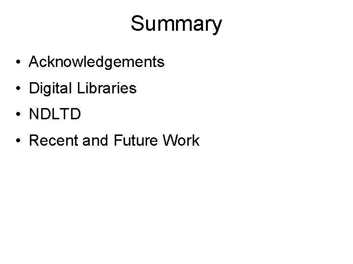 Summary • Acknowledgements • Digital Libraries • NDLTD • Recent and Future Work