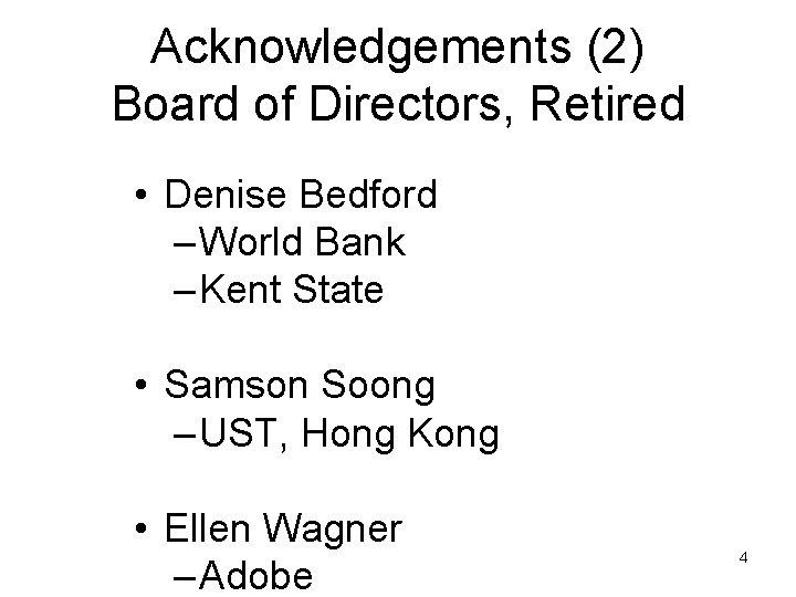 Acknowledgements (2) Board of Directors, Retired • Denise Bedford – World Bank – Kent