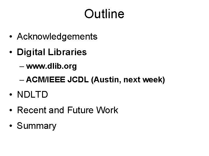 Outline • Acknowledgements • Digital Libraries – www. dlib. org – ACM/IEEE JCDL (Austin,