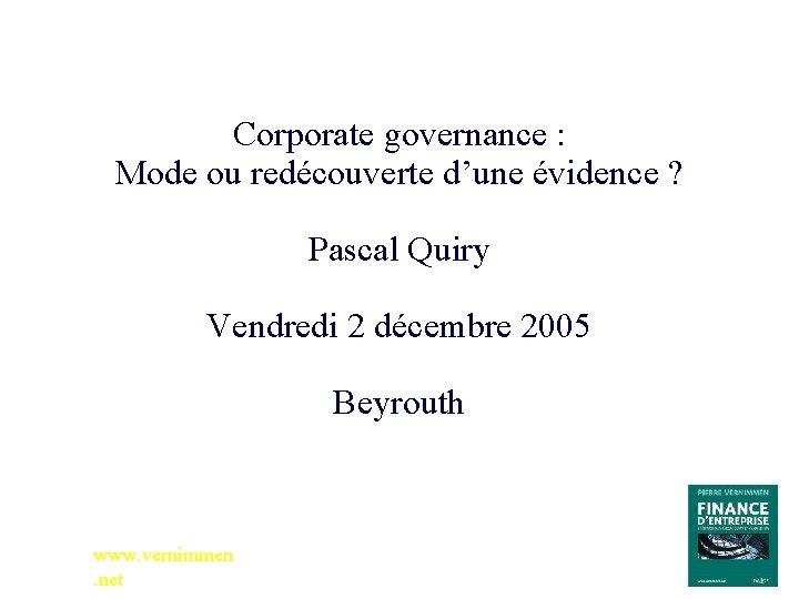Corporate governance : Mode ou redécouverte d'une évidence ? Pascal Quiry Vendredi 2 décembre