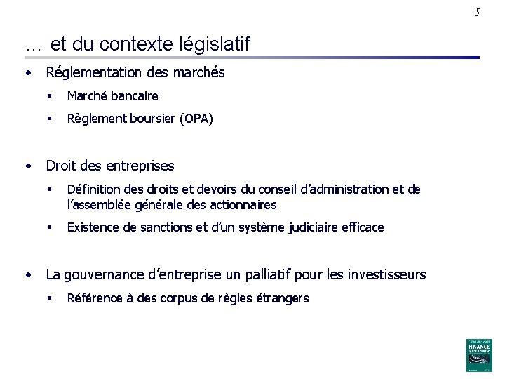 5 … et du contexte législatif • Réglementation des marchés § Marché bancaire §