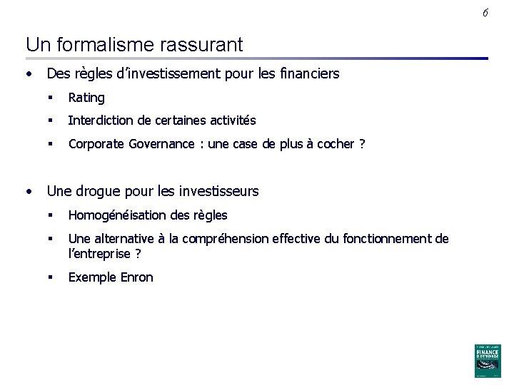 6 Un formalisme rassurant • Des règles d'investissement pour les financiers § Rating §