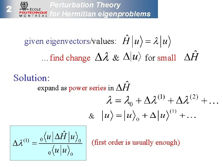 2 Perturbation Theory for Hermitian eigenproblems given eigenvectors/values: …find change & for small Solution: