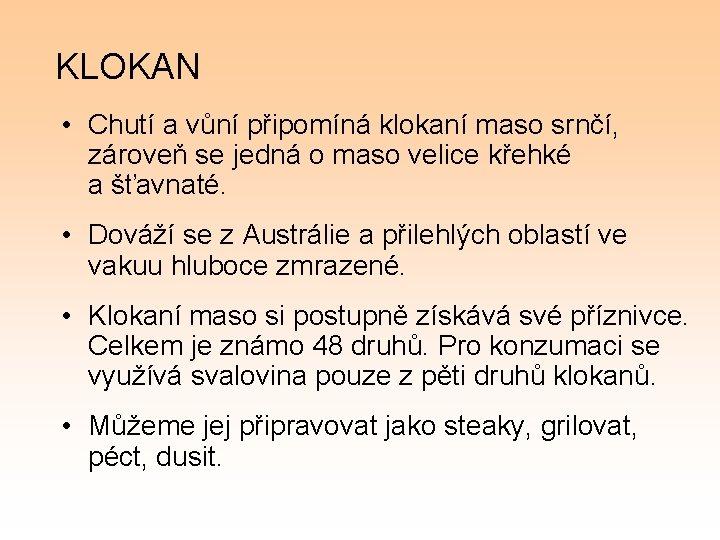 KLOKAN • Chutí a vůní připomíná klokaní maso srnčí, zároveň se jedná o maso