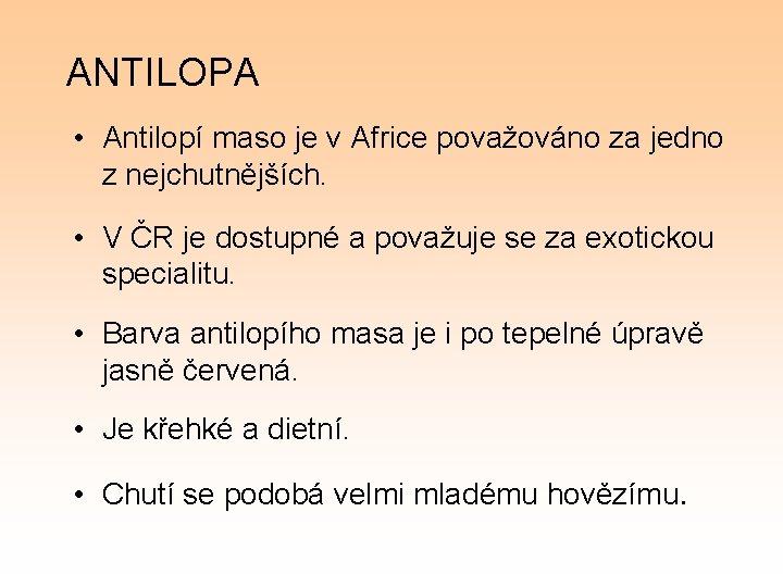 ANTILOPA • Antilopí maso je v Africe považováno za jedno z nejchutnějších. • V