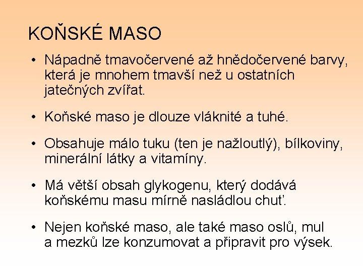 KOŇSKÉ MASO • Nápadně tmavočervené až hnědočervené barvy, která je mnohem tmavší než u