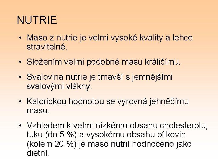 NUTRIE • Maso z nutrie je velmi vysoké kvality a lehce stravitelné. • Složením