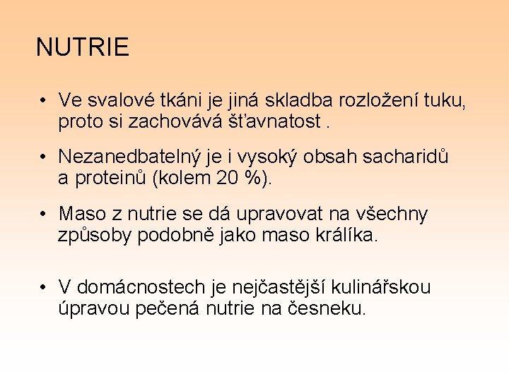 NUTRIE • Ve svalové tkáni je jiná skladba rozložení tuku, proto si zachovává šťavnatost.