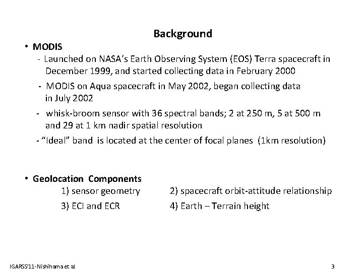 Background • MODIS - Launched on NASA's Earth Observing System (EOS) Terra spacecraft in