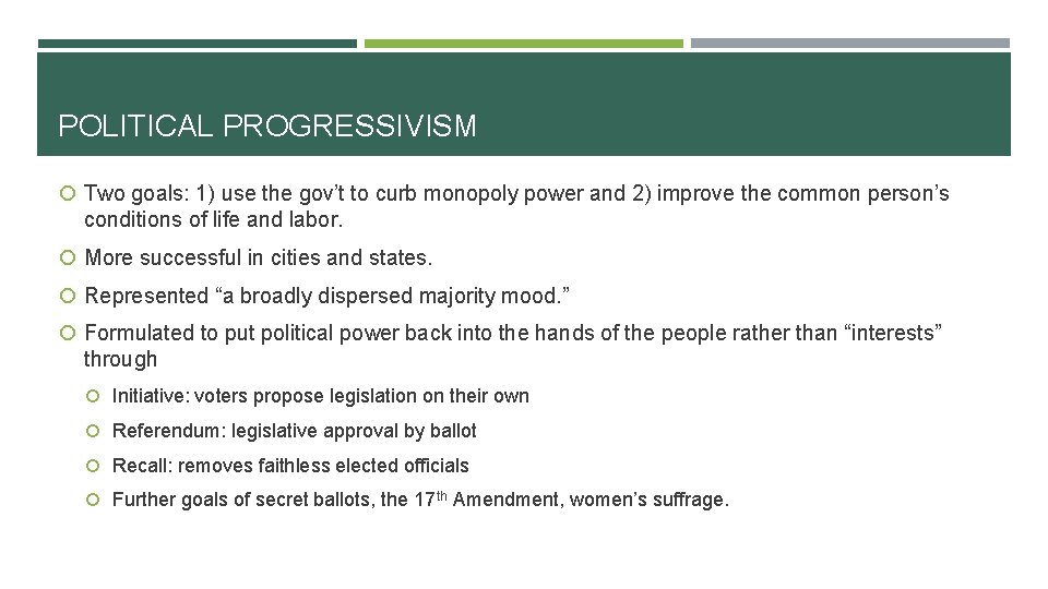 POLITICAL PROGRESSIVISM Two goals: 1) use the gov't to curb monopoly power and 2)