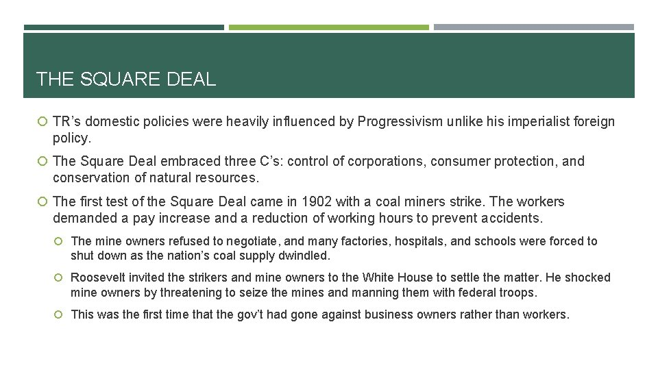 THE SQUARE DEAL TR's domestic policies were heavily influenced by Progressivism unlike his imperialist