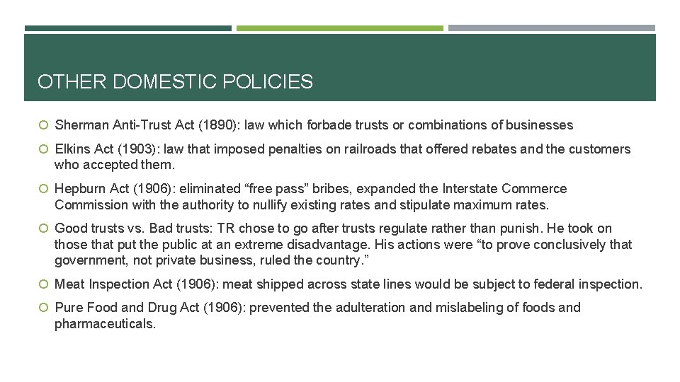 OTHER DOMESTIC POLICIES Sherman Anti-Trust Act (1890): law which forbade trusts or combinations of