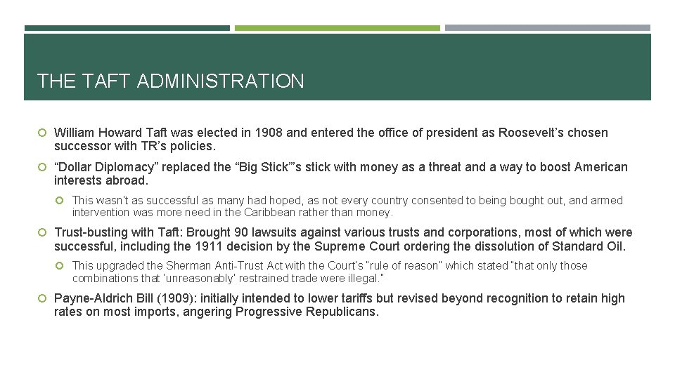 THE TAFT ADMINISTRATION William Howard Taft was elected in 1908 and entered the office