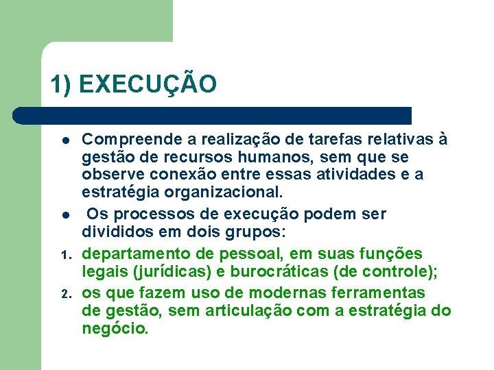 1) EXECUÇÃO l l 1. 2. Compreende a realização de tarefas relativas à gestão