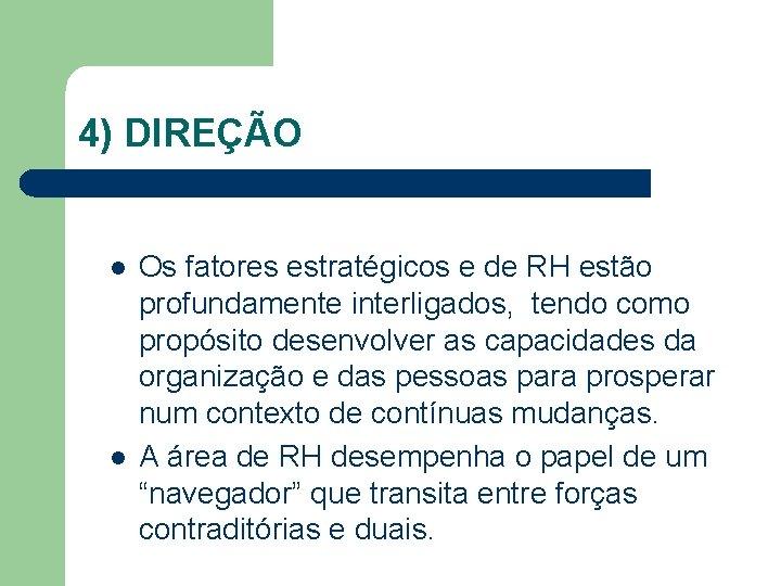 4) DIREÇÃO l l Os fatores estratégicos e de RH estão profundamente interligados, tendo