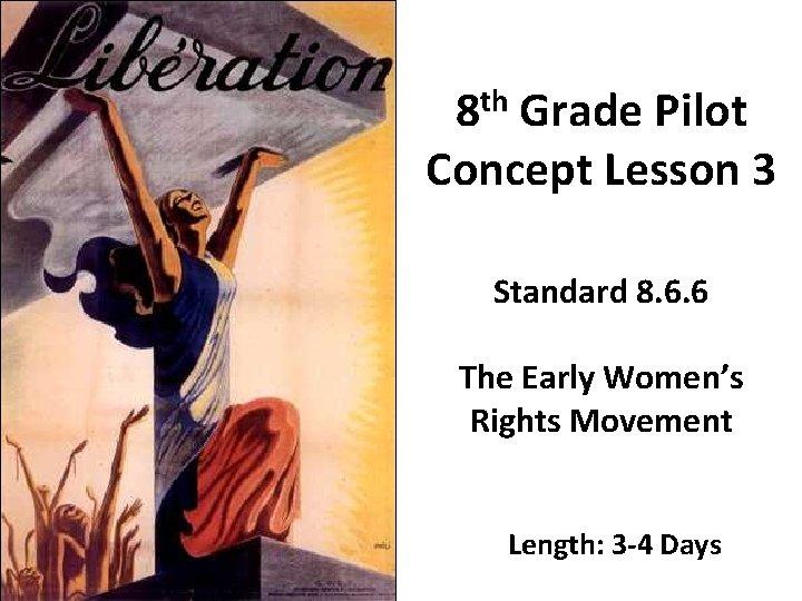 th 8 Grade Pilot Concept Lesson 3 Standard 8. 6. 6 The Early Women's